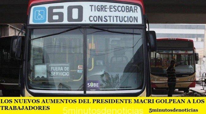LOS NUEVOS AUMENTOS DEL PRESIDENTE MACRI GOLPEAN A LOS TRABAJADORES