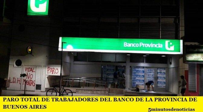 PARO TOTAL DE TRABAJADORES DEL BANCO DE LA PROVINCIA DE BUENOS AIRES (BAPRO)