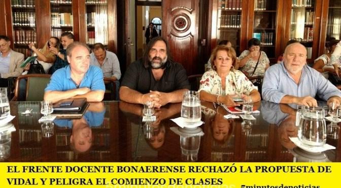 EL FRENTE DOCENTE BONAERENSE RECHAZÓ LA PROPUESTA DE VIDAL Y PELIGRA EL COMIENZO DE CLASES