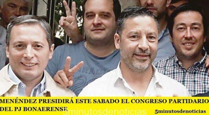 MENÉNDEZ PRESIDIRÁ ESTE SABADO EL CONGRESO PARTIDARIO DEL PJ BONAERENSE