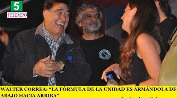"""WALTER CORREA: """"LA FÓRMULA DE LA UNIDAD ES ARMÁNDOLA DE ABAJO HACIA ARRIBA"""""""