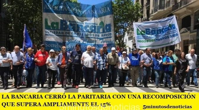 LA BANCARIA CERRÓ LA PARITARIA CON UNA RECOMPOSICIÓN QUE SUPERA AMPLIAMENTE EL 15%