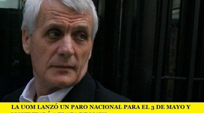 LA UOM LANZÓ UN PARO NACIONAL PARA EL 3 DE MAYO Y MOVILIZARÁ A PLAZA DE MAYO