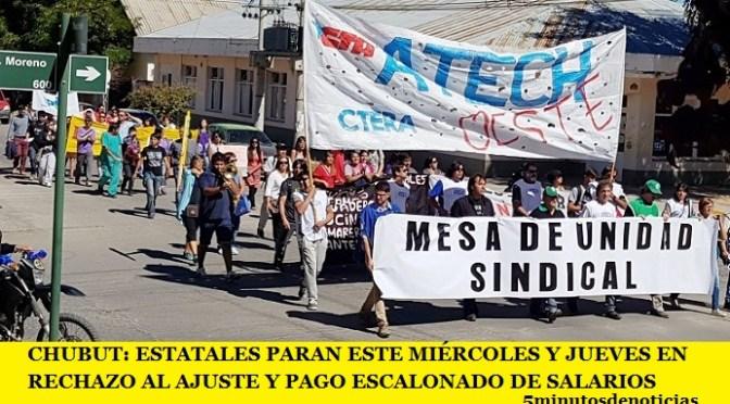 CHUBUT: ESTATALES PARAN ESTE MIÉRCOLES Y JUEVES EN RECHAZO AL AJUSTE Y PAGO ESCALONADO DE SALARIOS