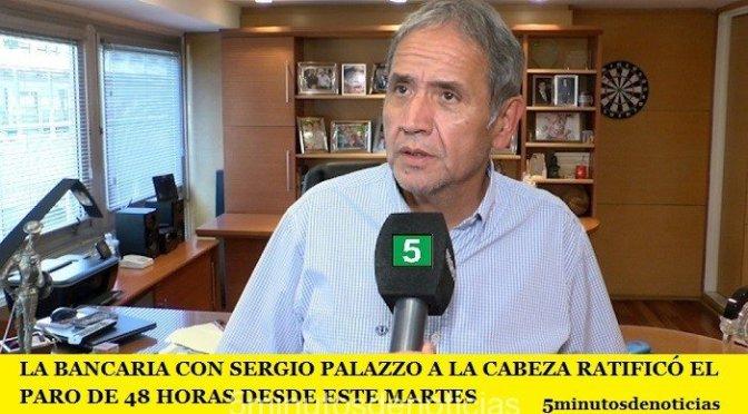 LA BANCARIA CON SERGIO PALAZZO A LA CABEZA RATIFICÓ EL PARO DE 48 HORAS DESDE ESTE MARTES
