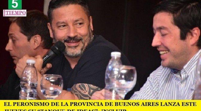 """EL PERONISMO DE LA PROVINCIA DE BUENOS AIRES LANZA ESTE JUEVES SU """"TANQUE DE IDEAS"""": INCLUIR"""