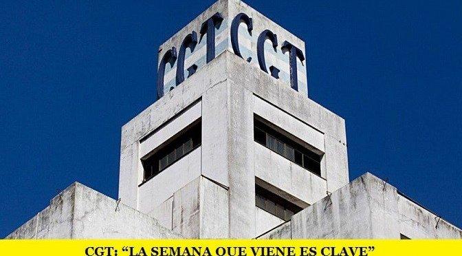 """CGT: """"LA SEMANA QUE VIENE ES CLAVE"""""""