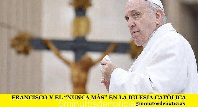 """FRANCISCO Y EL """"NUNCA MÁS"""" EN LA IGLESIA CATÓLICA"""