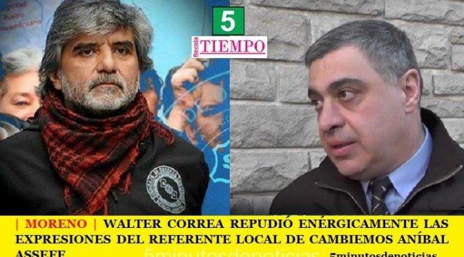 | MORENO | WALTER CORREA REPUDIÓ ENÉRGICAMENTE LAS EXPRESIONES DEL REFERENTE LOCAL DE CAMBIEMOS ANÍBAL ASSEFF