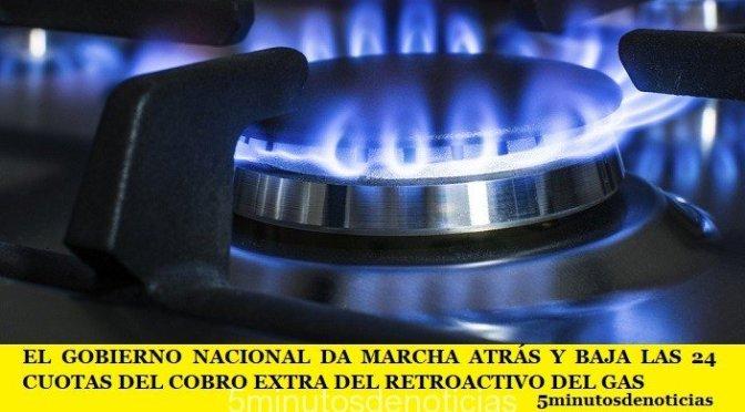 EL GOBIERNO DA MARCHA ATRÁS Y BAJA LAS 24 CUOTAS DEL COBRO EXTRA DEL RETROACTIVO DEL GAS