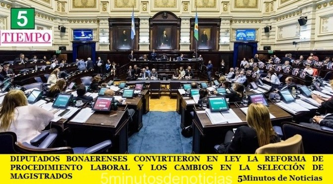 DIPUTADOS BONAERENSES CONVIRTIERON EN LEY LA REFORMA DE PROCEDIMIENTO LABORAL Y LOS CAMBIOS EN LA SELECCIÓN DE MAGISTRADOS