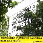 GUSTAVO MENÉNDEZ INAUGURÓ LA NUEVA GUARDIA DEL HOSPITAL EVA PERÓN