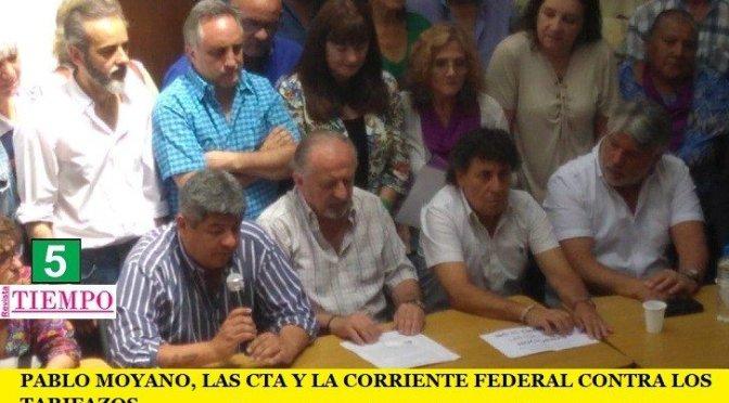 PABLO MOYANO, LAS CTA Y LA CORRIENTE FEDERAL CONTRA LOS TARIFAZOS