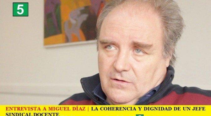 ENTREVISTA A MIGUEL DÍAZ | COHERENCIA Y DIGNIDAD DE UN JEFE SINDICAL DOCENTE