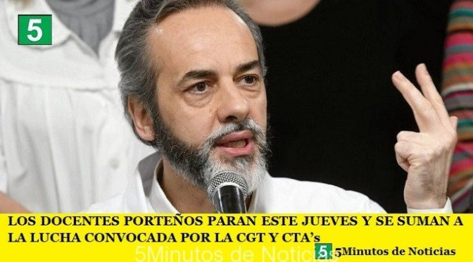 LOS DOCENTES PORTEÑOS PARAN ESTE JUEVES Y SE SUMAN A LA LUCHA CONVOCADA POR LA CGT Y CTA's
