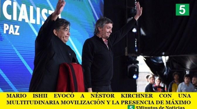 MARIO ISHII EVOCÓ A NÉSTOR KIRCHNER CON UNA MULTITUDINARIA MOVILIZACIÓN Y LA PRESENCIA DE MÁXIMO