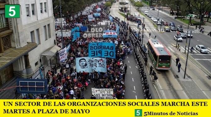 UN SECTOR DE LAS ORGANIZACIONES SOCIALES MARCHA ESTE MARTES A PLAZA DE MAYO