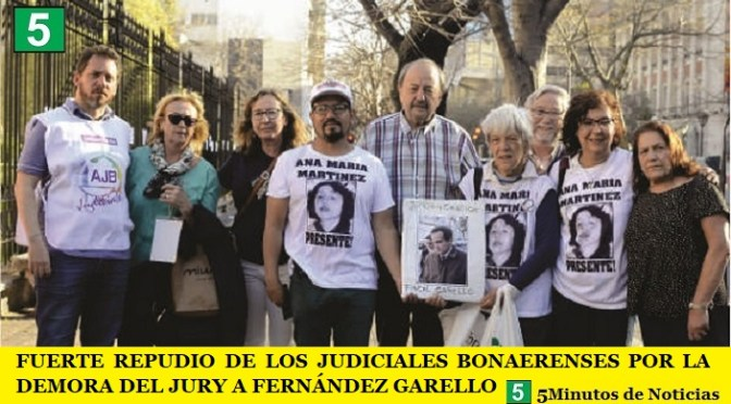 FUERTE REPUDIO DE LOS JUDICIALES BONAERENSES POR LA DEMORA DEL JURY A FERNÁNDEZ GARELLO