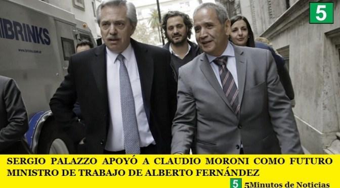 SERGIO PALAZZO APOYÓ A CLAUDIO MORONI COMO FUTURO MINISTRO DE TRABAJO DE ALBERTO FERNÁNDEZ