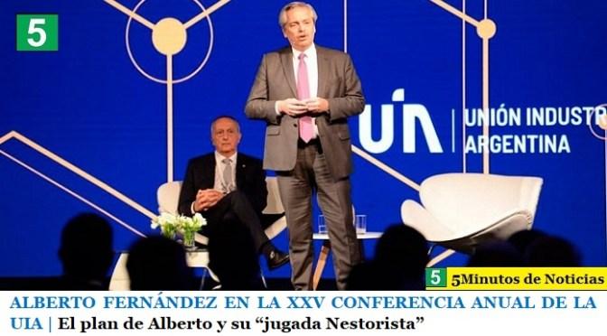 """ALBERTO FERNÁNDEZ EN LA XXV CONFERENCIA ANUAL DE LA UIA   El plan de Alberto y su """"jugada Nestorista"""""""