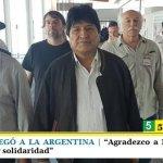 """EVO MORALES LLEGÓ A LA ARGENTINA   """"Agradezco a México y Argentina por todo su apoyo y solidaridad"""""""