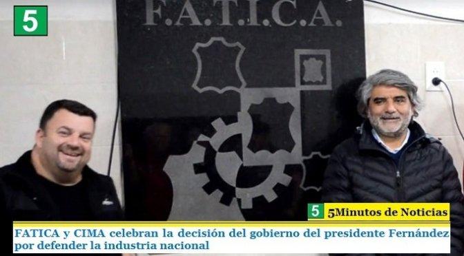 FATICA Y CIMA CELEBRAN LA DECISIÓN DEL GOBIERNO DEL PRESIDENTE FERNÁNDEZ POR DEFENDER LA INDUSTRIA NACIONAL