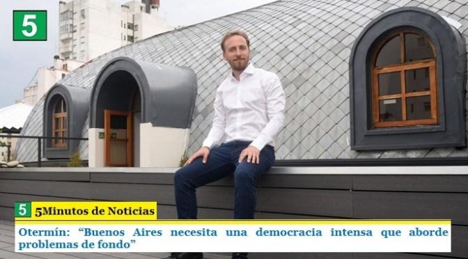 """OTERMÍN: """"BUENOS AIRES NECESITA UNA DEMOCRACIA INTENSA QUE ABORDE PROBLEMAS DE FONDO"""""""