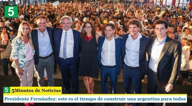 """PRESIDENTE FERNÁNDEZ: """"ESTE ES EL TIEMPO DE CONSTRUIR UNA ARGENTINA PARA TODOS"""""""