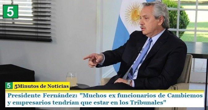 """Presidente Fernández: """"Muchos ex funcionarios de Cambiemos y empresarios tendrían que estar en los Tribunales"""""""