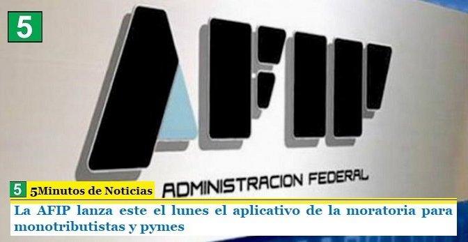 La AFIP lanza este el lunes el aplicativo de la moratoria para monotributistas y pymes
