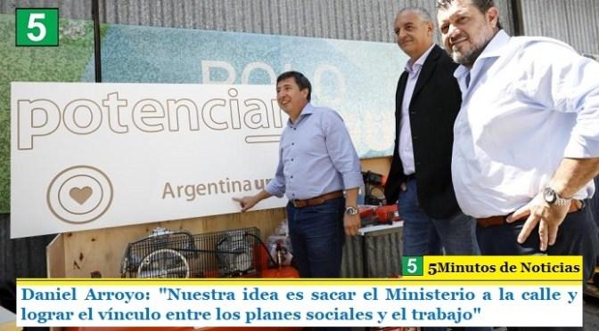 """Daniel Arroyo: """"Nuestra idea es sacar el Ministerio a la calle y lograr el vínculo entre los planes sociales y el trabajo"""""""