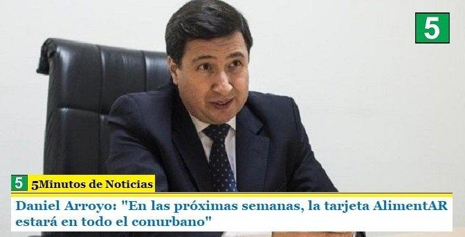 """Daniel Arroyo: """"En las próximas semanas, la tarjeta AlimentAR estará en todo el conurbano"""""""