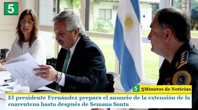 El presidente Fernández prepara el anuncio de la extensión de la cuarentena hasta después de Semana Santa