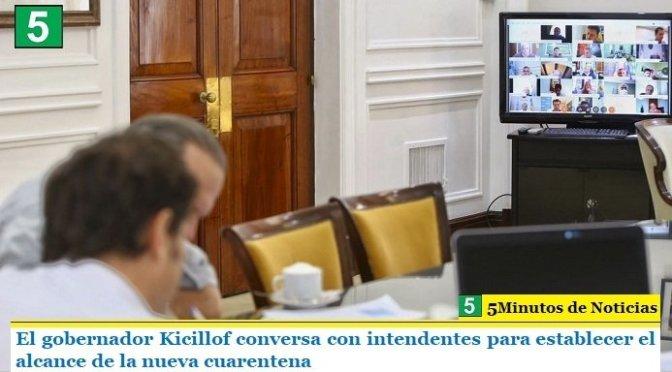 El gobernador Kicillof conversa con intendentes para establecer el alcance de la nueva cuarentena