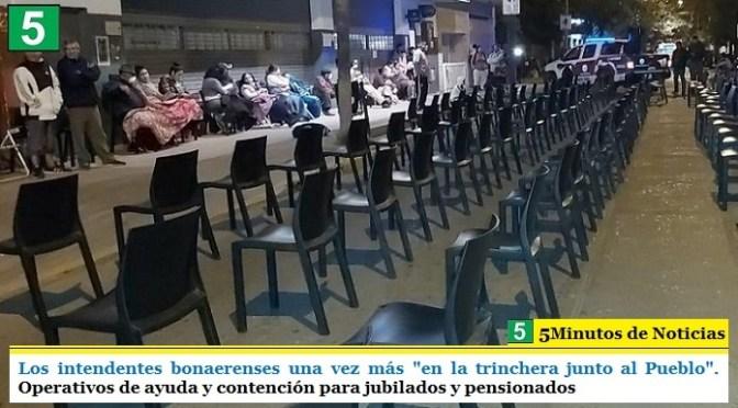 """Los intendentes bonaerenses una vez más """"en la trinchera junto al Pueblo"""". Operativos de ayuda y contención para jubilados y pensionados"""