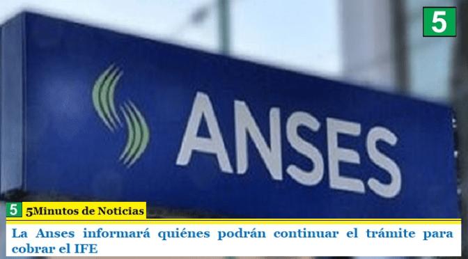 La Anses informará quiénes podrán continuar el trámite para cobrar el IFE