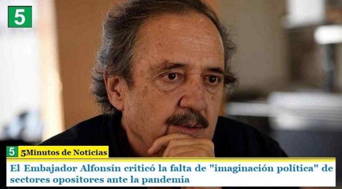 """El Embajador Alfonsín criticó la falta de """"imaginación política"""" de sectores opositores ante la pandemia"""