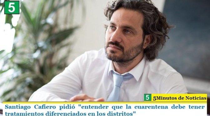 """Santiago Cafiero pidió """"entender que la cuarentena debe tener tratamientos diferenciados en los distritos"""""""