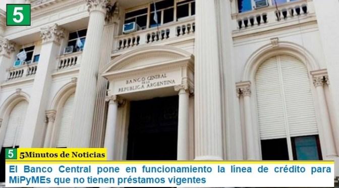 El Banco Central pone en funcionamiento la línea de crédito para MiPyMEs que no tienen préstamos vigentes
