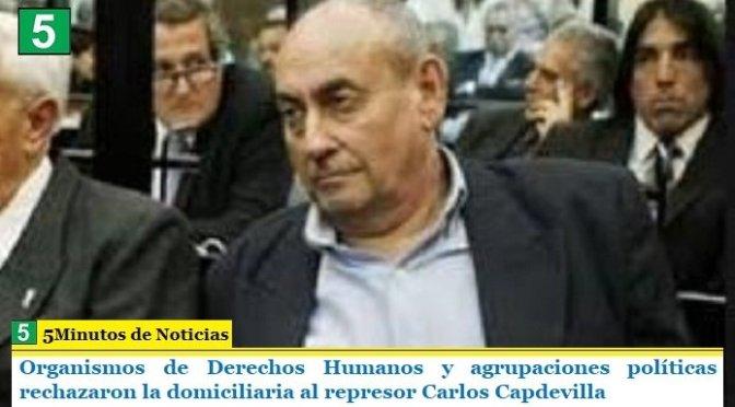 Organismos de Derechos Humanos y agrupaciones políticas rechazaron la domiciliaria al represor Carlos Capdevilla