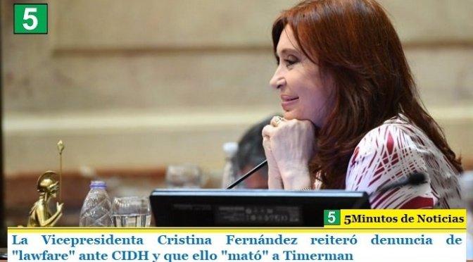 """La Vicepresidenta Cristina Fernández reiteró denuncia de """"lawfare"""" ante CIDH y que ello """"mató"""" a Timerman"""