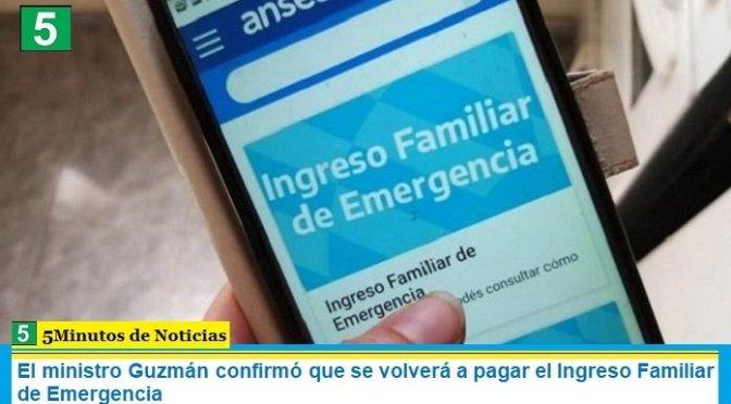 El ministro Guzmán confirmó que se volverá a pagar el Ingreso Familiar de Emergencia
