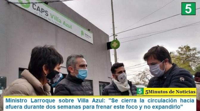 """Ministro Larroque sobre Villa Azul: """"Se cierra la circulación hacia afuera durante dos semanas para frenar este foco y no expandirlo"""""""