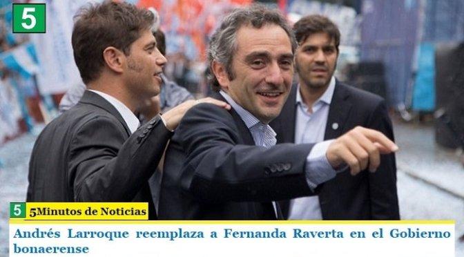 Andrés Larroque reemplaza a Fernanda Raverta en el Gobierno bonaerense