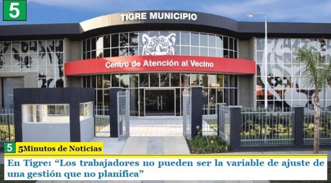 """En la municipalidad de Tigre: """"Los trabajadores no pueden ser la variable de ajuste de una gestión que no planifica"""