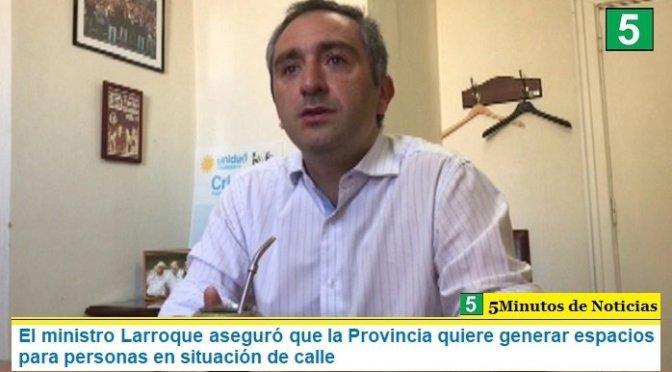 El ministro Larroque aseguró que la Provincia quiere generar espacios para personas en situación de calle