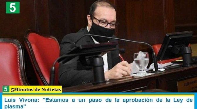 """Luis Vivona: """"Estamos a un paso de la aprobación de la Ley de plasma"""""""