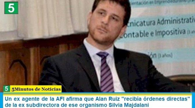 """Un ex agente de la AFI afirma que Alan Ruiz """"recibía órdenes directas"""" de la ex subdirectora de ese organismo Silvia Majdalani"""