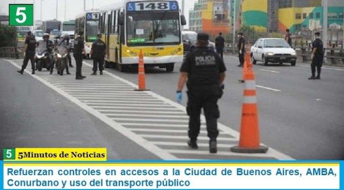 Refuerzan controles en accesos a la Ciudad de Buenos Aires, AMBA, Conurbano y uso del transporte público