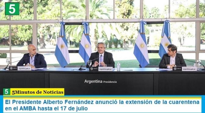 El Presidente Alberto Fernández anunció la extensión de la cuarentena en el AMBA hasta el 17 de julio